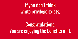 ia41_white-privilege-existsCongratulations-you-are-enjoyingthe-benefits-of-it-1